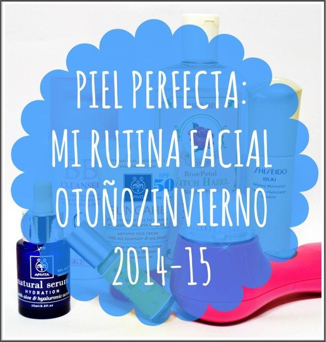 Piel perfecta: mi rutina facial otoño-invierno 2014-15