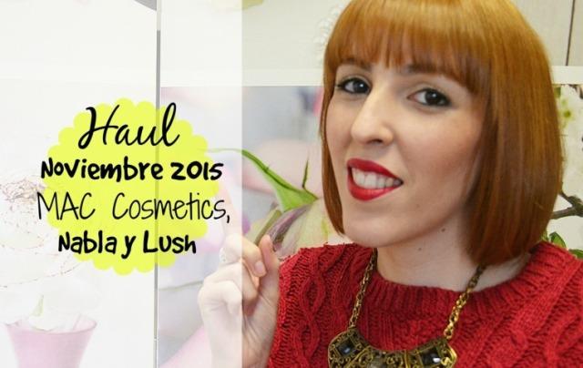 Haul Noviembre 2015: Mac Cosmetics, Lush y Nabla